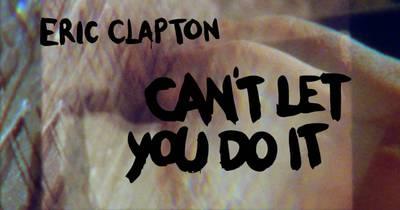 Ерік Клептон випустив відео Can't Let You Do It