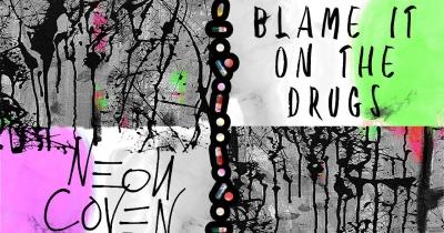 Blame It On The Drugs від нового гурту Neon Coven